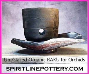 Un-Glazed Organic RAKU for Orchids